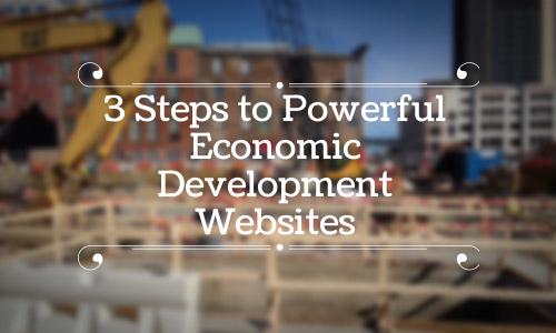 3 Steps to Powerful Economic Development Websites