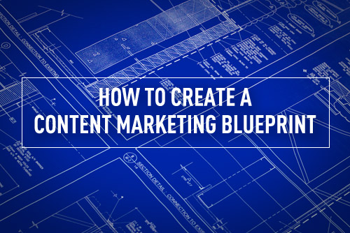 How to Create a Content Marketing Blueprint in 5 Easy Steps