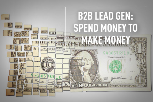 Blogging and Social Media for B2B Lead Generation: You Have to Spend Money to Make Money