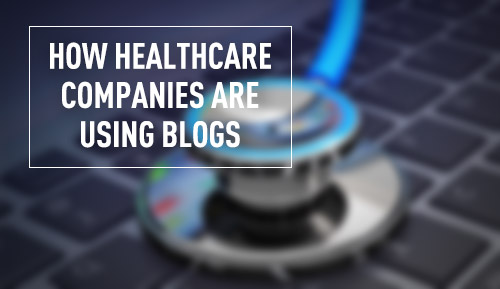 How Are Healthcare Companies Blogging To Attract Potential Customers?