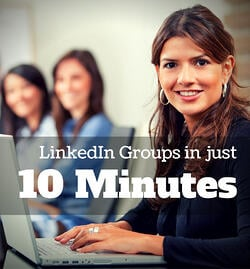 10 Minutes To Posting and Responding to LinkedIn Industry Groups Like a Pro