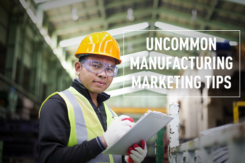 5 Uncommon Tips That Help Manufacturing Marketing Succeed