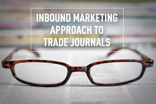 How to Take an Inbound Marketing Approach to Trade Journal Advertising