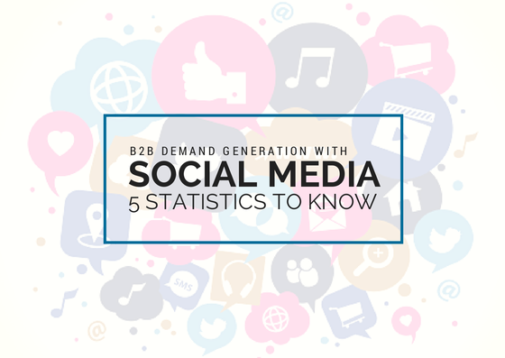 5 Statistics About B2B Demand Generation with Social Media That You Need to Know