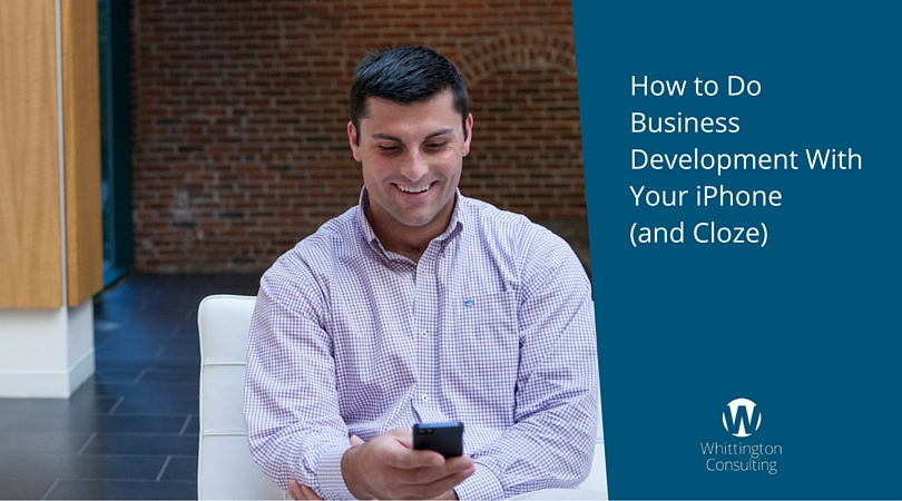 How to Do Business Development With Your iPhone (and Cloze)