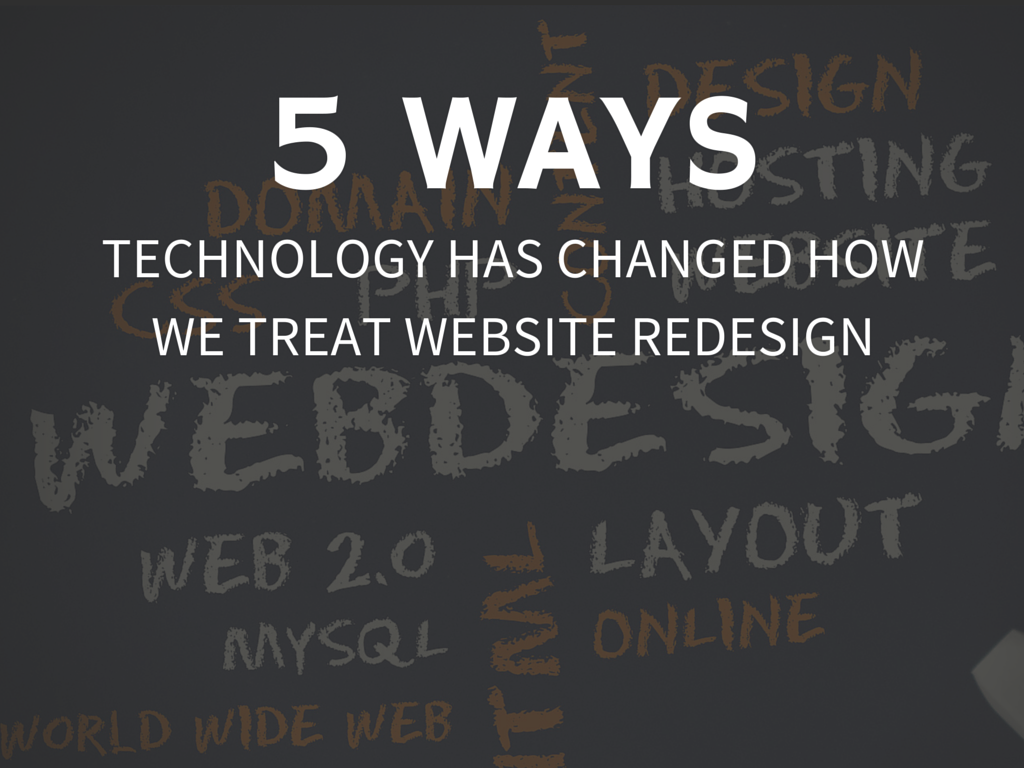 5 Ways Technology Has Changed How We Treat Website Redesign