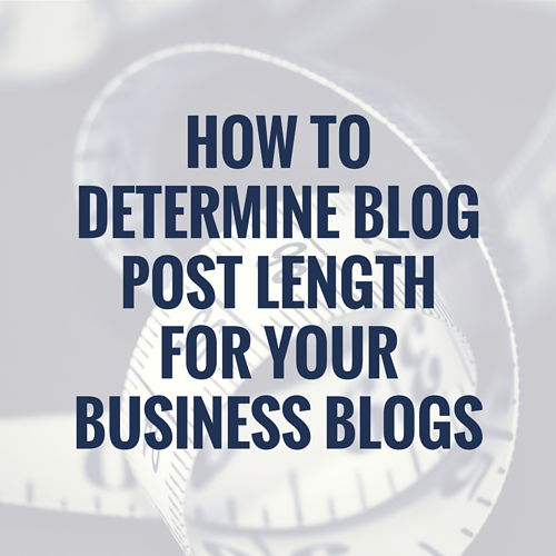 How to Determine Blog Post Length For Your Business Blogs