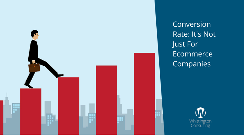 Conversion Rate: It's Not Just For Ecommerce Companies