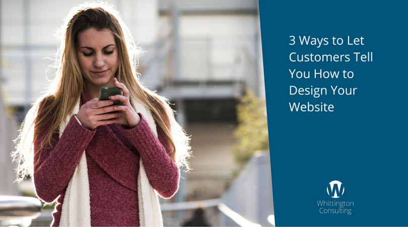 3 Ways to Let Customers Tell You How to Design Your Website