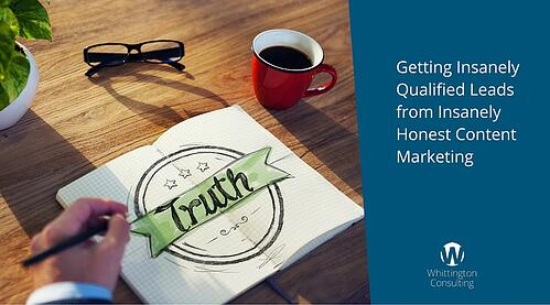 Getting Insanely Qualified Leads from Insanely Honest Content Marketing