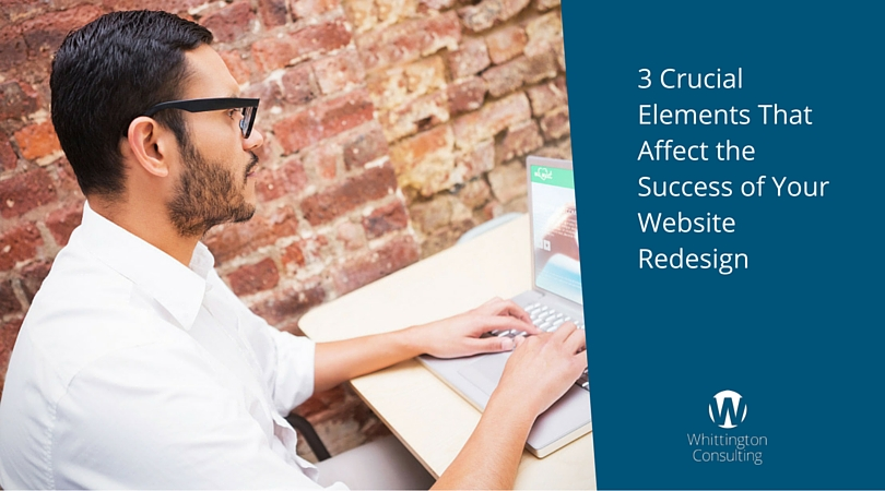3 Crucial Elements That Affect the Success of Your Website Redesign