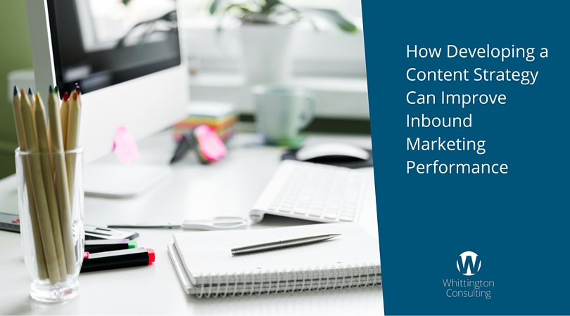 How Developing a Content Strategy Can Improve Inbound Marketing Performance