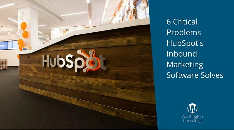 6 Critical Problems HubSpot's Inbound Marketing Software Solves