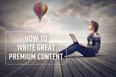 How to Write an Premium Content Your Prospects Will Salivate Over