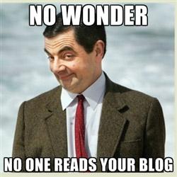 No wonder no one reads your blog