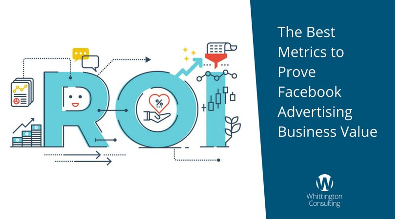 The Best Metrics to Prove Facebook Advertising Business Value