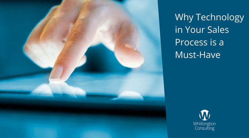 Why Technology in Your Sales Process is a Must-Have