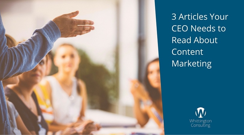 3 Articles Your CEO Needs to Read About Content Marketing