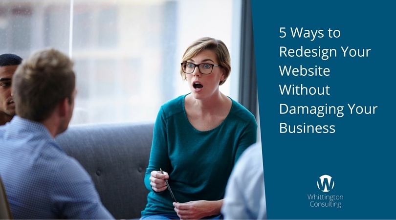 5 Ways to Redesign Your Website Without Damaging Your Business