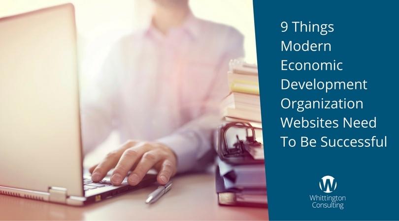 9 Things Modern Economic Development Organization Websites Need To Be Successful
