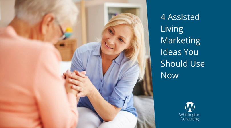 4 Assisted Living Marketing Ideas You Should Use Now