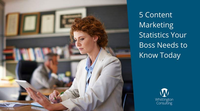 5 Content Marketing Statistics Your Boss Needs to Know Today