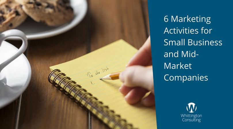 6 Marketing Activities for Small Business and Mid-Market Companies
