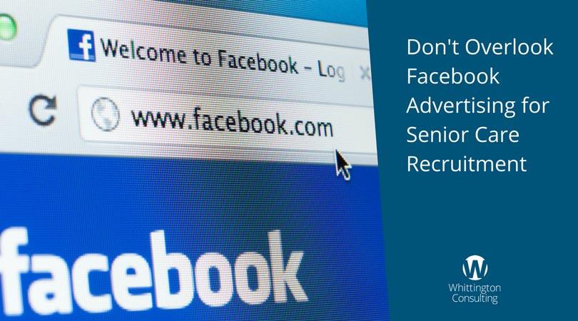 Don't Overlook Facebook Advertising for Senior Care Recruitment
