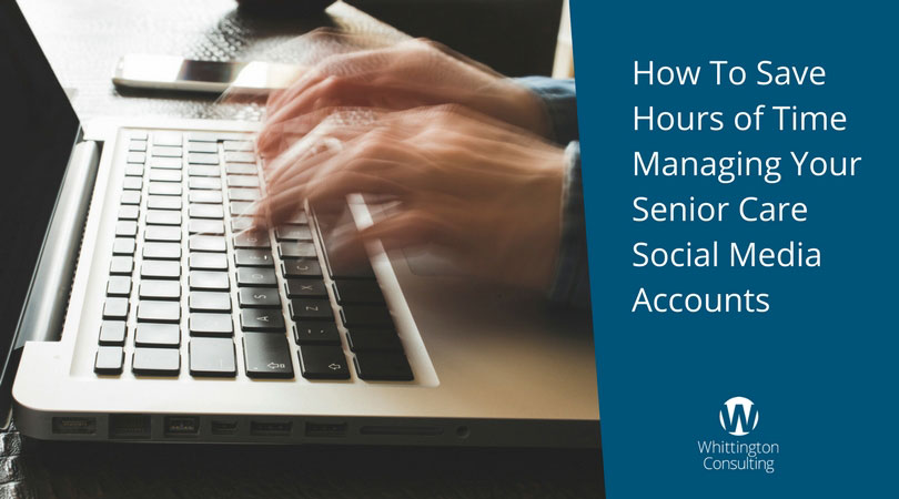 How To Save Hours of Time Managing Your Senior Care Social Media Accounts