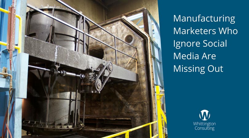 Manufacturing Marketers Who Ignore Social Media Are Missing Out