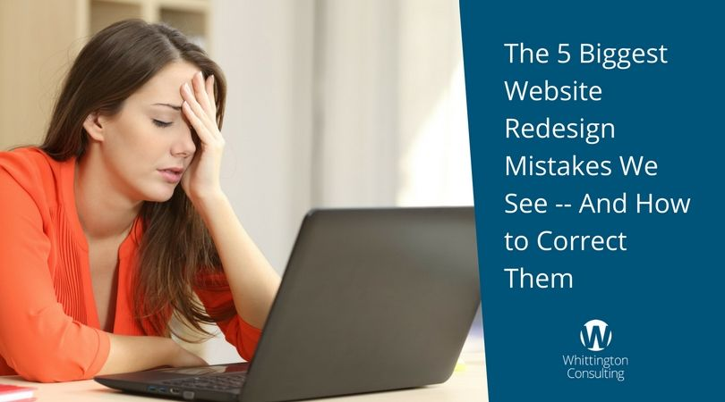The 5 Biggest Website Redesign Mistakes We See -- And How to Correct Them